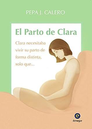 El Parto de Clara eBook: Pepa J. Calero, mundopalabras.es: Amazon.es ...