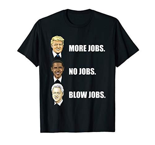 Donald Trump More Jobs Obama No Jobs Bill Clinton Blow Jobs T-Shirt