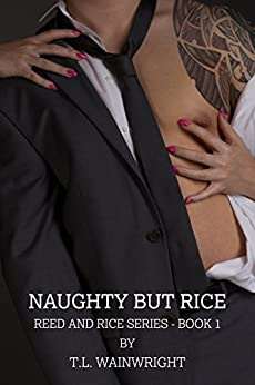 NAUGHTY BUT RICE (REED AND RICE SERIES Book 1) by [Wainwright, T.L]