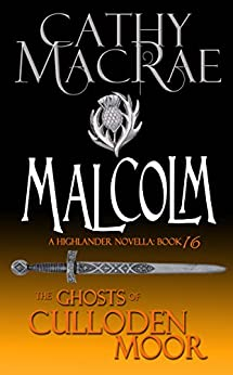 Malcolm: A Highlander Romance (The Ghosts of Culloden Moor--Book 16) by [MacRae, Cathy]