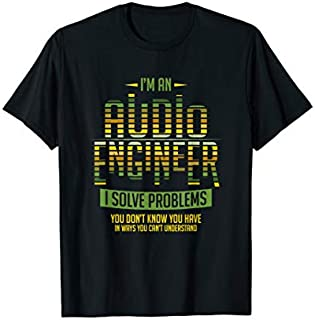 Audio Engineer  I Solve Problems Gift Sound Engineer T-shirt | Size S - 5XL