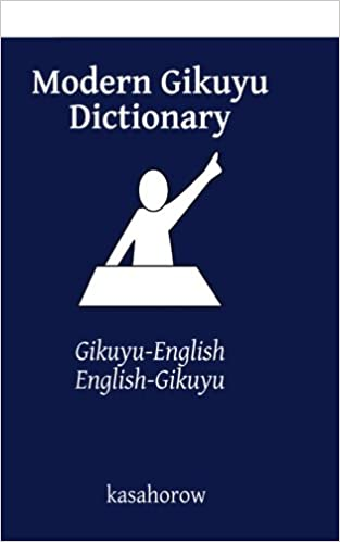Modern Gikuyu Dictionary: Gikuyu-English, English-Gikuyu (kasahorow English Gikuyu)