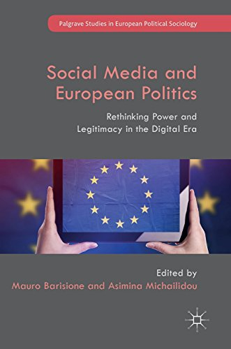Social Media and European Politics: Rethinking Power and Legitimacy in the Digital Era (Palgrave Studies in European Political Sociology) by Palgrave Macmillan