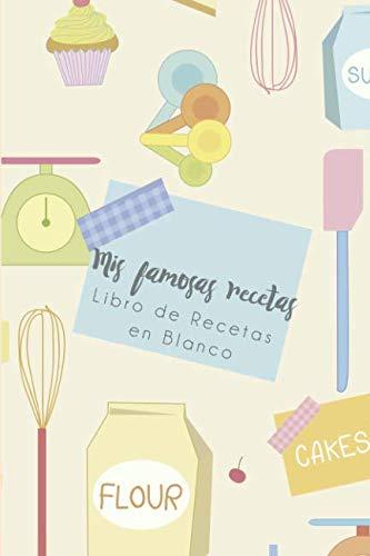 Mis famosas Recetas - Libro de Recetas en Blanco: Cuaderno Recetario con hoja de Memorias para cada receta, 6in x 9 in (Spanish Edition) (Recetas De Comida Saludable Para La Familia)