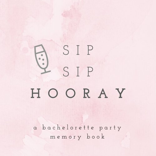 Sip Sip Hooray A Bachelorette Party Memory Book: Bachelorette Party Photo Album, Bachelorette Memory Book, Hen Party Photo Album, Bride Scrapbook, ... (Wedding Memory and Scrapbooks) (Volume 8) (Book Memory Party)