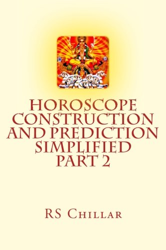 Horoscope construction and prediction simplified: A complete practical tool for software developers and astrologers Part 2 (Glimpses of Hindu Astrology) (Volume 1)