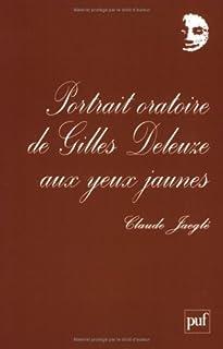 Portrait oratoire de Gilles Deleuze aux yeux jaunes, Jaeglé, Claude