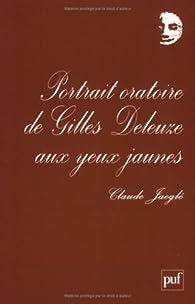 Portrait oratoire de Gilles Deleuze aux yeux jaunes par Claude Jaegle