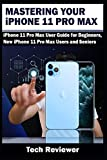 Mastering Your iPhone 11 Pro Max: iPhone 11 Pro Max