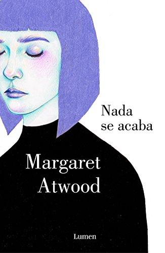 Portada del libro Nada se acaba de Margaret Atwood