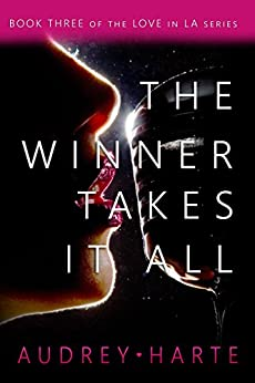 The Winner Takes It All (Love in LA Book 3) by [Harte, Audrey]