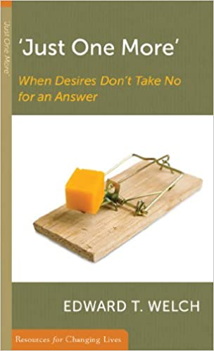 Just One More, When Desires Don't Take No for an Answer (Resources for Changing Lives)