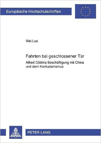 -Fahrten Bei Geschlossener Tuer-: Alfred Doeblins Beschaeftigung Mit China Und Dem Konfuzianismus (Europaische Hochschulschriften: Reihe 1, Deutsche Sprache Un)