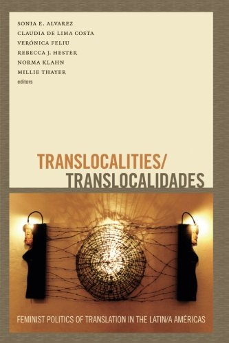 Translocalities/Translocalidades: Feminist Politics of Translation in the Latin/a Américas