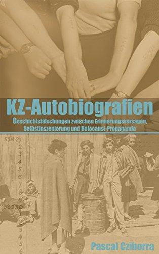 KZ-Autobiografien: Geschichtsfälschungen zwischen Erinnerungsversagen, Selbstinszenierung und Holocaust-Propaganda