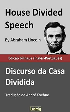 """a house divided speech analysis Abraham lincoln, house divided speech """"douglas is working like a lion he is stumping the state, everywhere present and everywhere appealing to his old lieges to stand by him."""