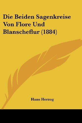 Die Beiden Sagenkreise Von Flore Und Blanscheflur (1884)  [Herzog, Hans] (Tapa Blanda)