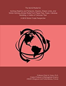 The World Market for Sanitary Napkins and Tampons, Diapers, Diaper Liners, and Similar Sanitary Articles Made From Paper Pulp, Paper, Cellulose ... Fiber: A 2018 Global Trade Perspective