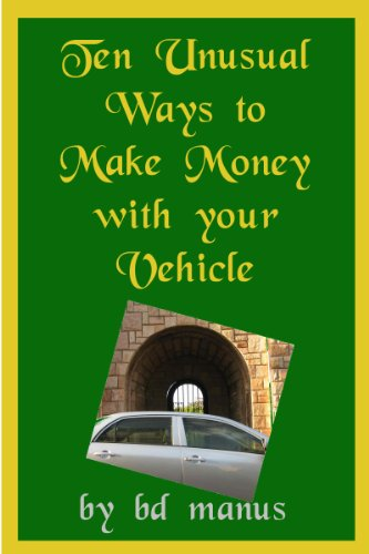 Book: Ten Unusual Ways to Make Money with your Vehicle by BD Manus