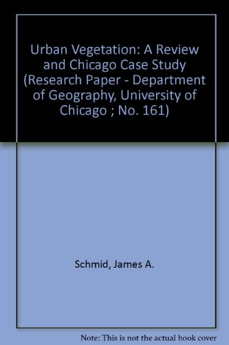 Urban Vegetation: A Review and Chicago Case Study (Research Paper - Department of Geography, University of Chicago ; No. 161)