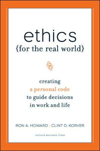 Ethics for the Real World: Creating a Personal Code to Guide Decisions in Work and - World Real Guide
