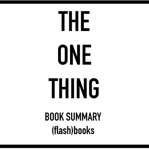 Price comparison product image The One Thing: The Surprisingly Simple Truth Behind Extraordinary Results, by Gary Keller and Jay Papasan (Book Summary)