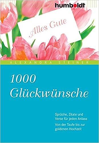 1000 Glückwünsche: Sprüche, Zitate und Verse für jeden Anlass. Von