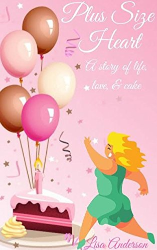 Download for free Plus Size Heart: A story of life, love and cake