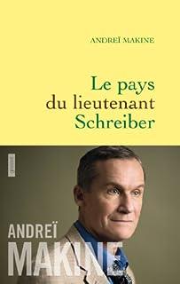 Le pays du lieutenant Schreiber : le roman d'une vie, Makine, Andreï