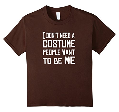 Kids Don't need a costume. People want to be me - Halloween Shirt 4 (4 Person Costume Ideas)