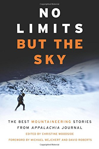 No Limits But the Sky: The Best Mountaineering Stories From Appalachia - Mountaineering Stories