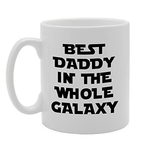 Best Daddy In The Whole Galaxy Coffee Mugs Funny Women Office Mug Gifts Classic White Ceramic Mug Cup 11oz (2017 Whole Christmas Foods Trees)