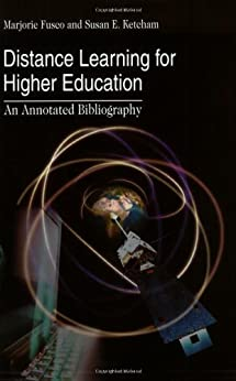 Distance Learning for Higher Education: An Annotated Bibliography by [Fusco, Marjorie, Ketcham, Susan E.]