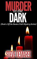 Murder in the Dark (Book 1 Off the Beaten Path Mystery Series)