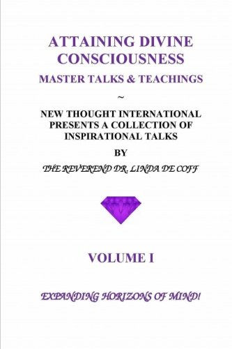 Book: ATTAINING DIVINE CONSCIOUSNESS ~ Volume I ~ Expanding Horizons of Mind! - Master Talks & Teachings by Reverend Dr. Linda De Coff
