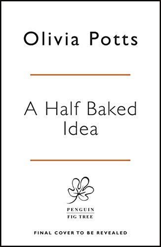 A Half Baked Idea: A Story of Grief, Love and Cake by Olivia Potts