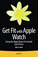 Get Fit with Apple Watch: Using the Apple Watch for Health and Fitness Front Cover