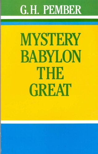 Mystery Babylon the Great and The Mysteries and Catholicism: An exposition of Revelation 17 and 18 and An Account of the Rise of the Roman Catholic Church under Pagan Influences
