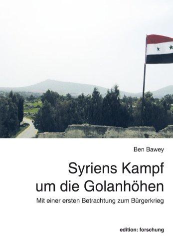 Syriens Kampf um die Golanhöhen: Mit einer ersten Betrachtung zum Bürgerkrieg