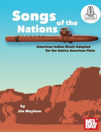 Indian Flute Songs - Songs of the Nations: American Indian Music Adapted for the Native American Flute