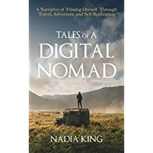 Tales of A Digital Nomad: A Narrative of Freeing Oneself Through Travel, Adventure, and Self-Realization (English Edition)