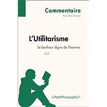 L'Utilitarisme de Mill - Le bonheur digne de l'homme (Commentaire): Comprendre la philosophie avec lePetitPhilosophe.fr (Commentaire philosophique) (French Edition)