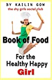 The Shy Girls Social Club Book of Food for the Happy Healthy Girl