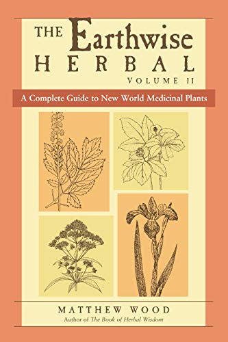The Earthwise Herbal, Volume II: A Complete Guide to New World Medicinal Plants