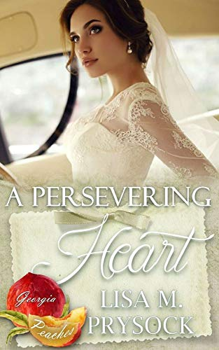 A Persevering Heart (Georgia Peaches Book 1) by [Prysock, Lisa]