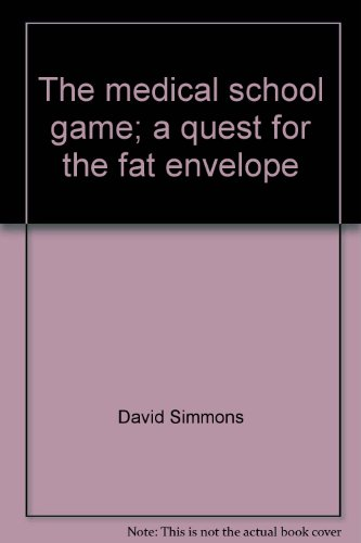 The medical school game;: A quest for the fat envelope