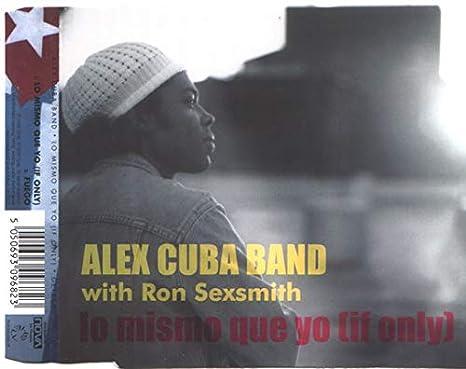 Lo Mismo Que Yo : Alex Cuba Band, Ron Sexsmith: Amazon.es: Música