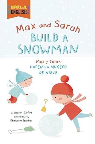 Max and Sarah Build a Snowman / Max y Sarah Arman un Muñeco de Nieve (¡Hola, English!) by Blue Apple Books