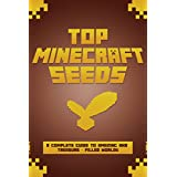 MINECRAFT: Top Minecraft Seeds! A Complete Guide to Amazing and Treasure-Filled Worlds (Unofficial Minecraft Guide Book 1)