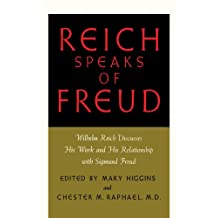 Reich Speaks of Freud: Wilhelm Reich Discusses His Work and His Relationship with Sigmund Freud